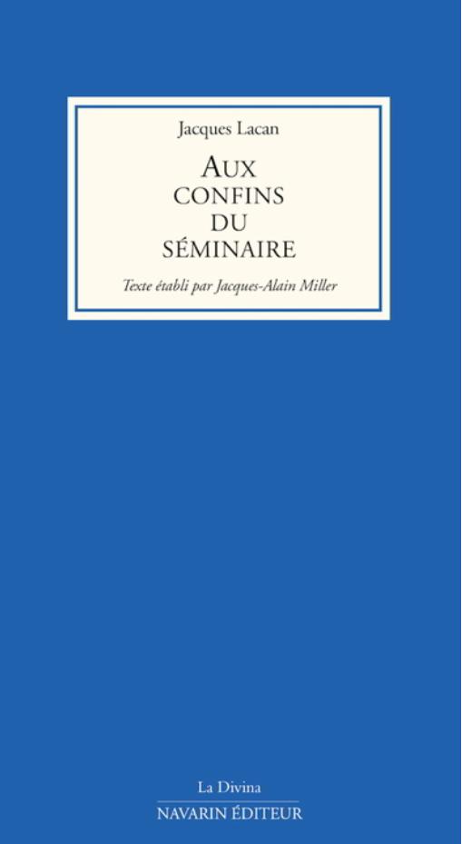 Aux confins du séminaire Jacques Lacan, texte établi par Jacques-Alain Miller