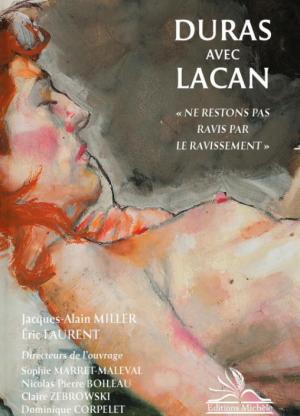 """Duras avec Lacan """"Ne restons pas ravis par le ravissement"""""""