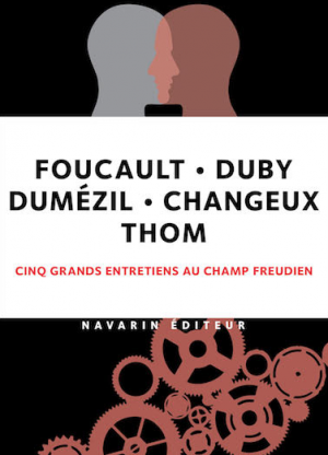 Foucault • Duby • Dumézil • Changeux • Thom • Cinq grands entretiens au Champ freudien