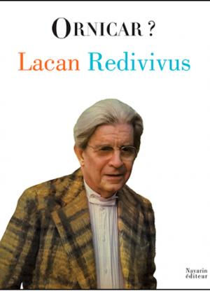 Lacan Redivivus Ornicar ? Sous la direction de Christiane Alberti, Jacques-Alain Miller