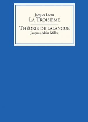 La Troisième, Jacques Lacan  – Théorie de lalangue, Jacques-Alain Miller
